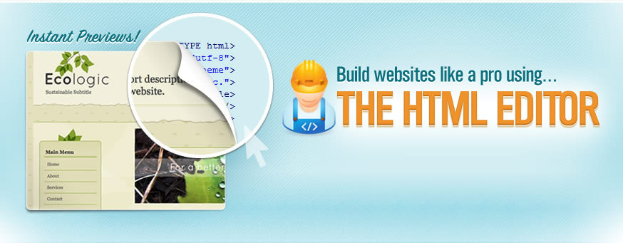 Build websites like a pro using the HTML Editor.
